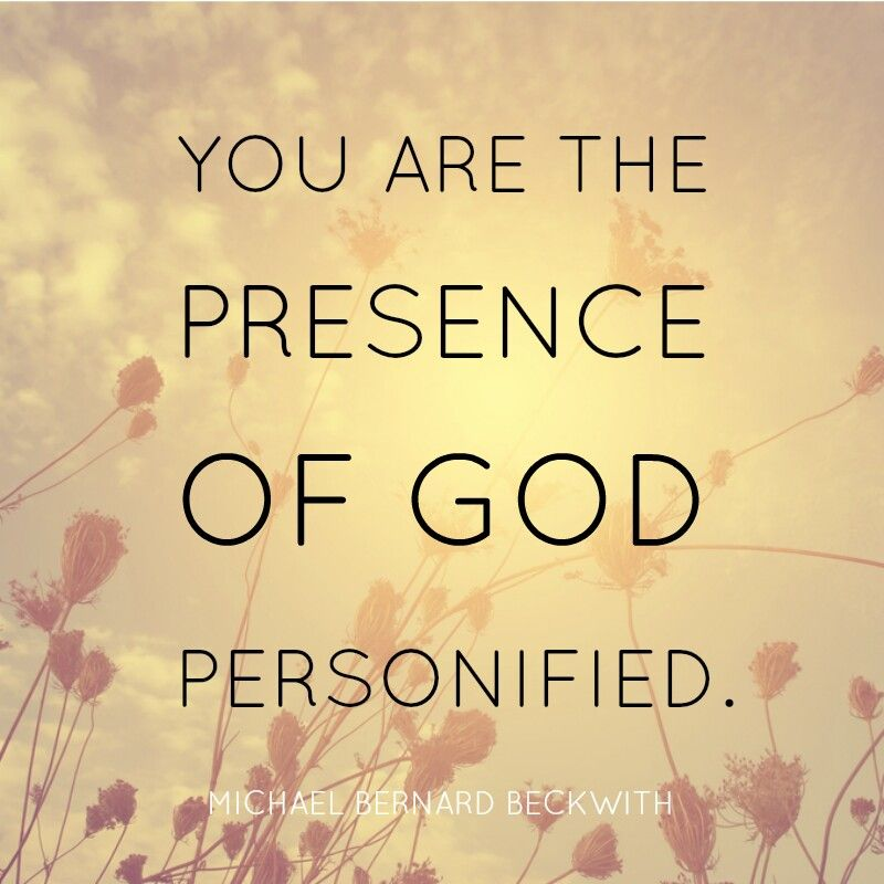 You Are The Presence Of God Personified. -Michael Beckwith