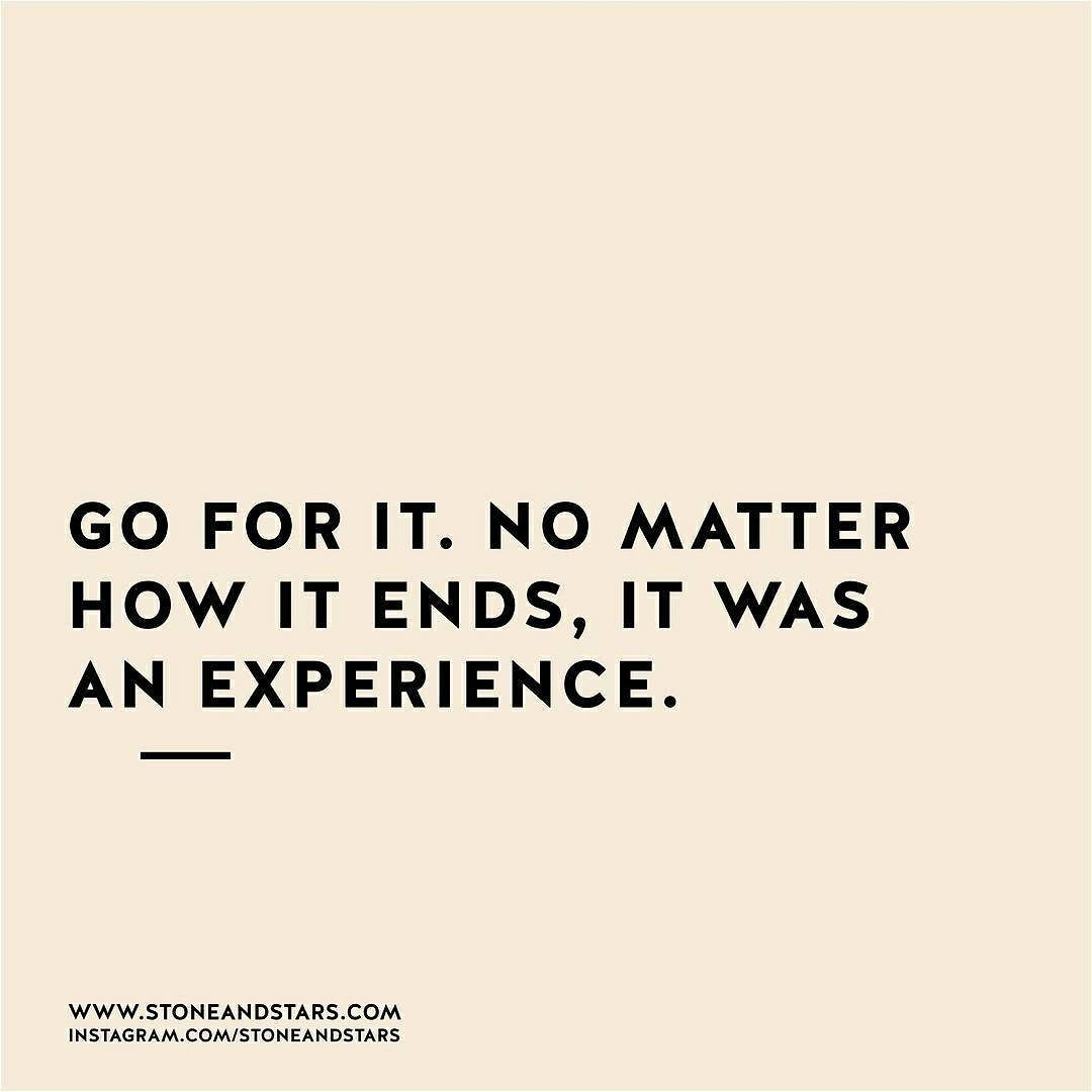 Go For It Quotes: Go For It. No Matter How It Ends, It Was An Experience