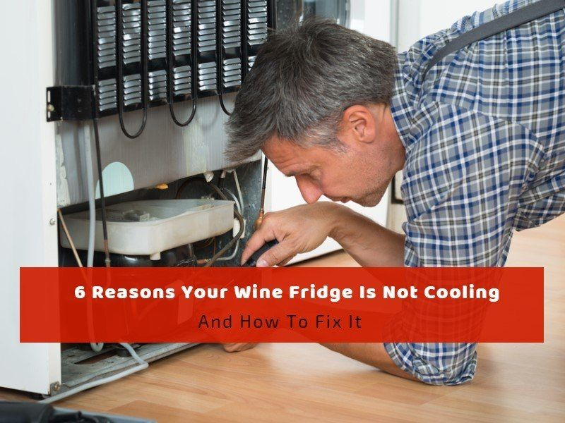 6 Reasons Your Wine Fridge Is Not Cooling How To Fix It Wine Fridge Thermoelectric Wine Cooler Wine
