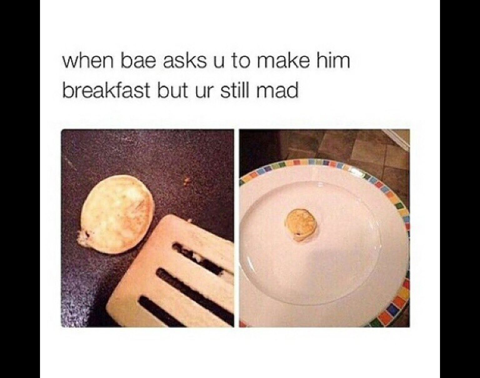 Funny Meme For Boyfriend : When you cook for bae but you still mad at him relationship life