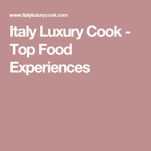 Italy Luxury Cook - Top Food Experiences