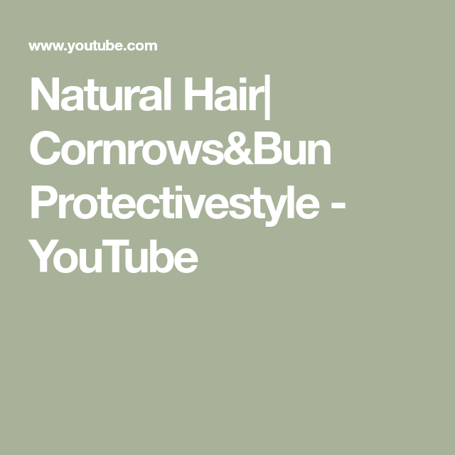 Natural Hair  Cornrows&Bun Protectivestyle - YouTube