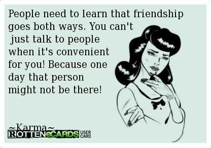 People Need To Learn That Friendship Goes Both Ways You Can T