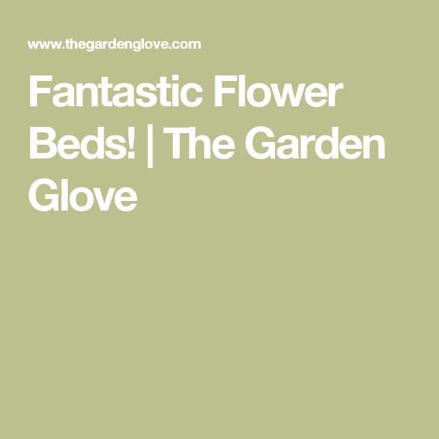 Fantastic Flower Beds! | The Garden Glove