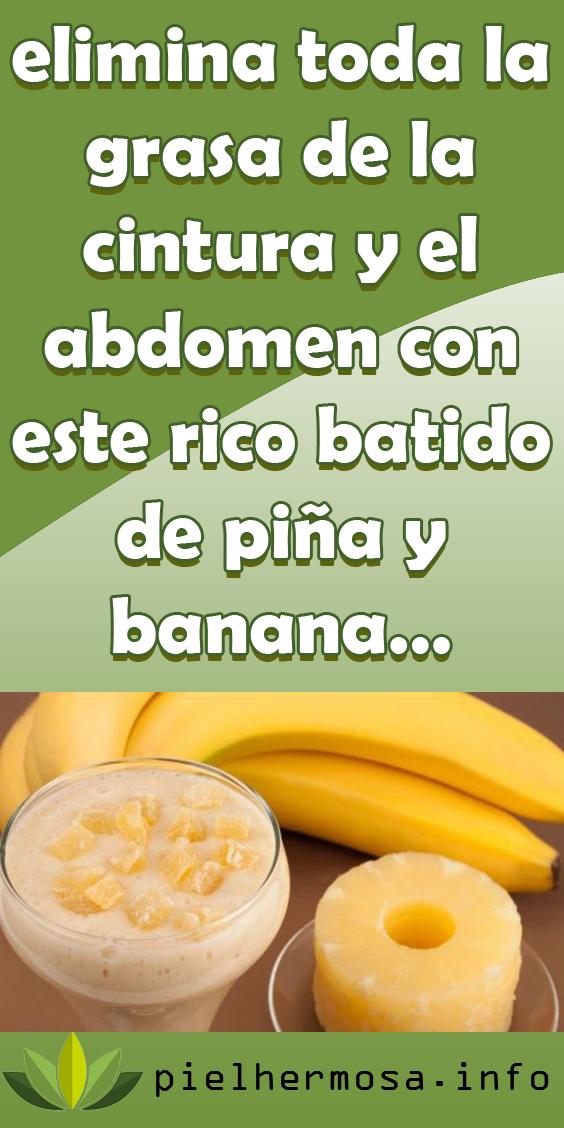 Elimina Toda La Grasa De La Cintura Y El Abdomen Con Este Rico Batido De Piña Y Banana Piña Para Adelgazar Batido De Piña Jugos Saludables