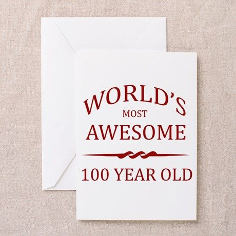 Worlds Most Awesome 100 Year Old Greeting Card