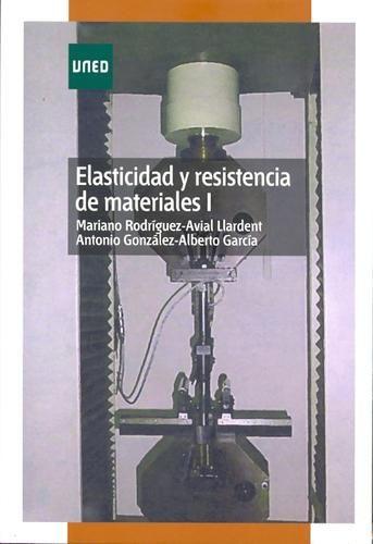 Elasticidad y resistencia de materiales / Mariano Rodríguez-Avial Llardent, Antonio González, Alberto García