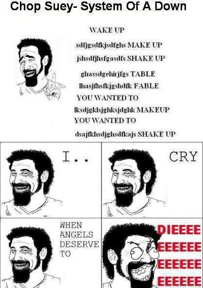 System Of A Down Chop Suey Meme Hahah This Is Too Funny D Funny Pix System Of A Down Memes