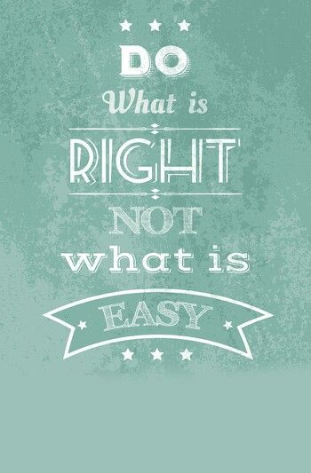 Do What Is Right Not What Is Easy Quotes For Small Business