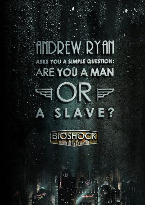 fa850d457 Andrew Ryan asks you a simple question: Are you a man or a slave? #bioshock