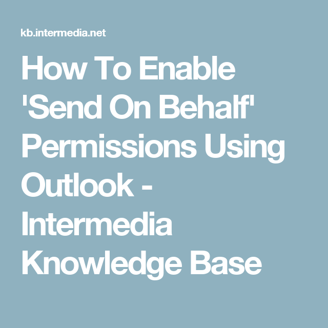 How To Enable Send On Behalf Permissions Using Outlook