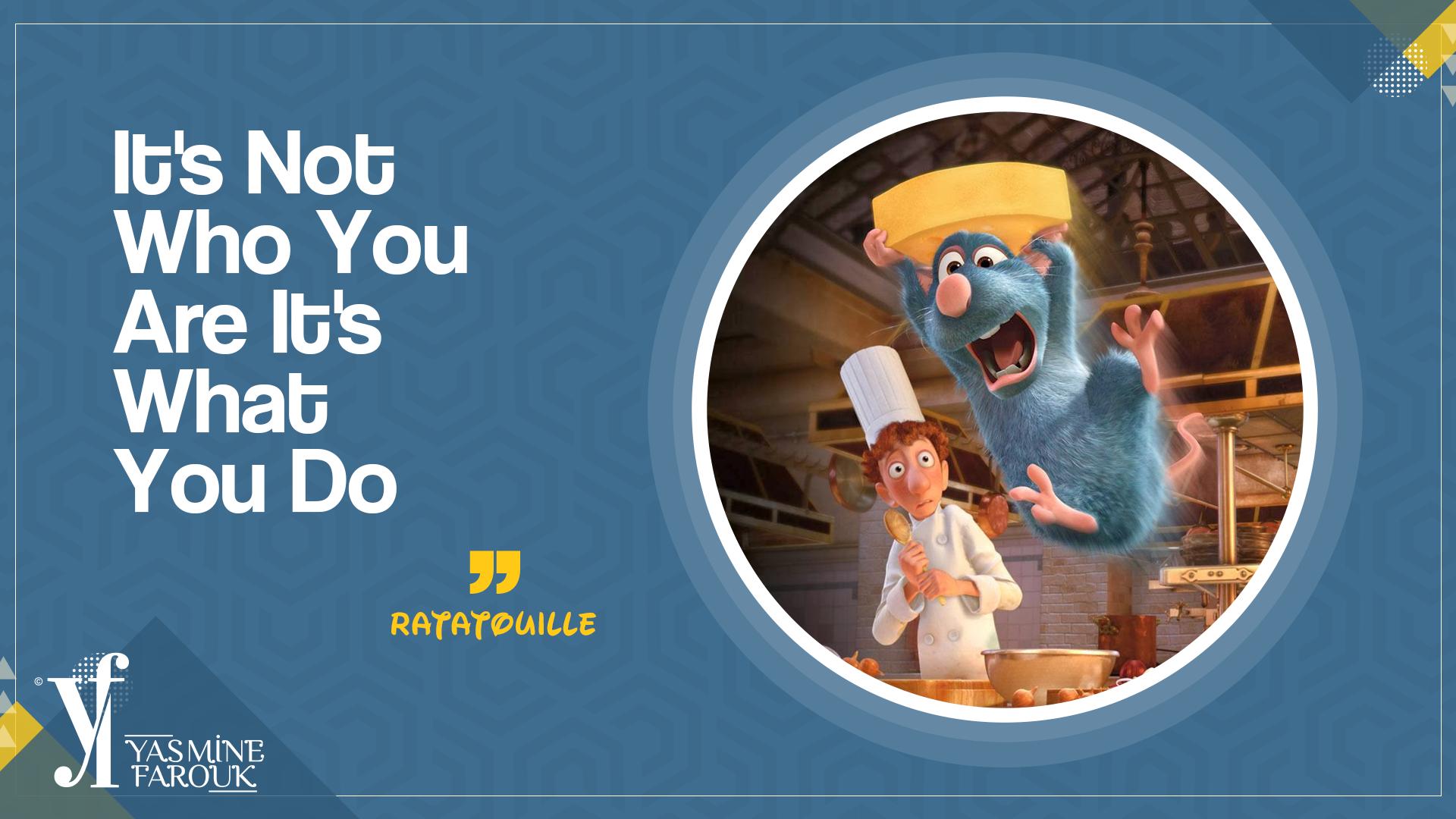 ليس المهم من أنت ولكن الأهم ما تفعل الفأر الطباخ It S Not Who You Are It S What You Do Ratato Disney Characters Character Family Guy