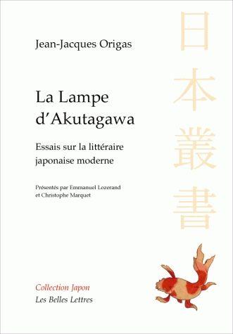 Jean-Jacques Origas, La lampe d'Akutagawa. Essais sur la littérature japonaise moderne