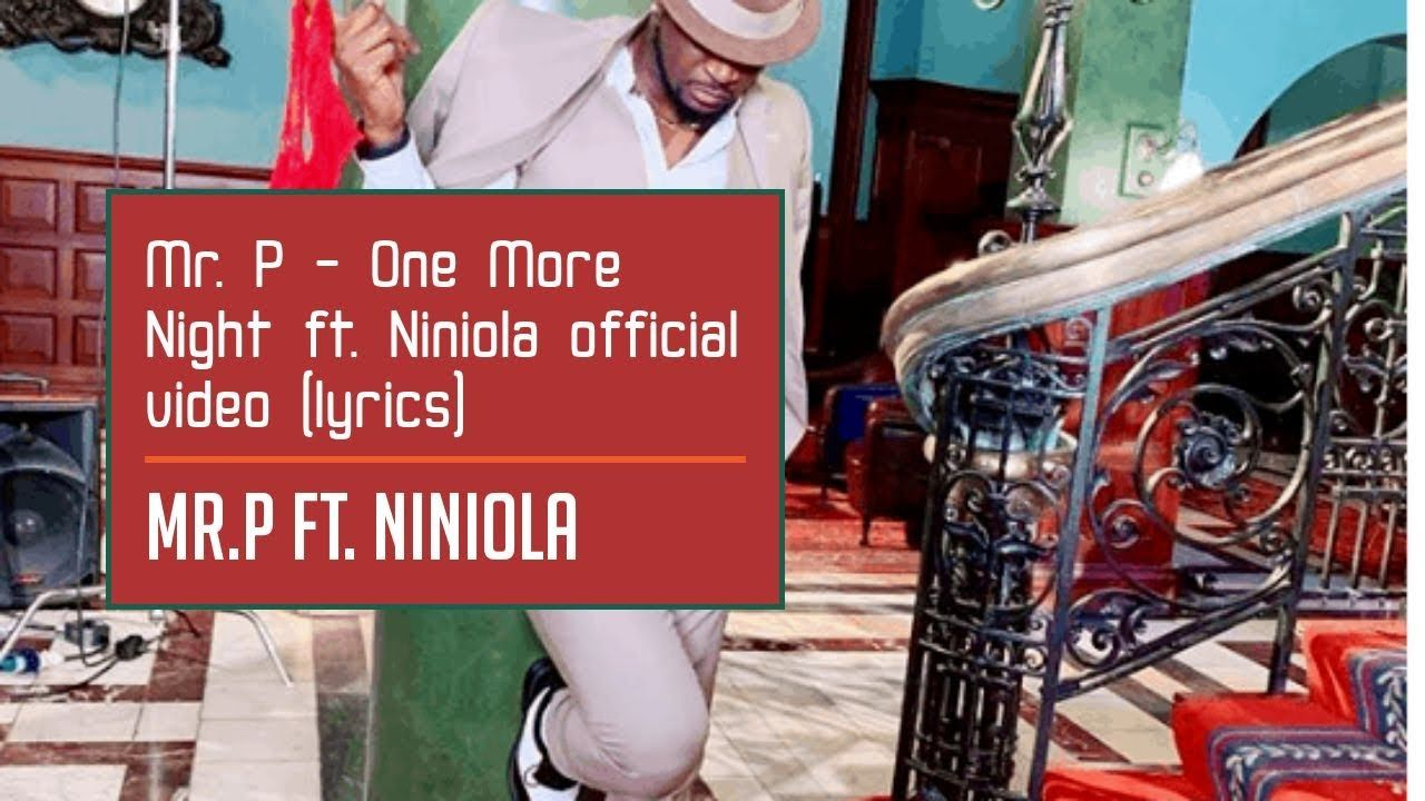 Mr P One More Night Ft Niniola Official Video Lyrics Mr P One More Night Ft Niniola Official Video Lyrics One More One More Night Lyrics Song One