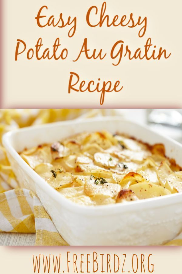 Photo of The Absolute Best Recipe for the Cheesiest Easiest Potato Au Gratin