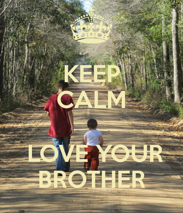 KEEP CALM LOVE YOUR BROTHER By Moi