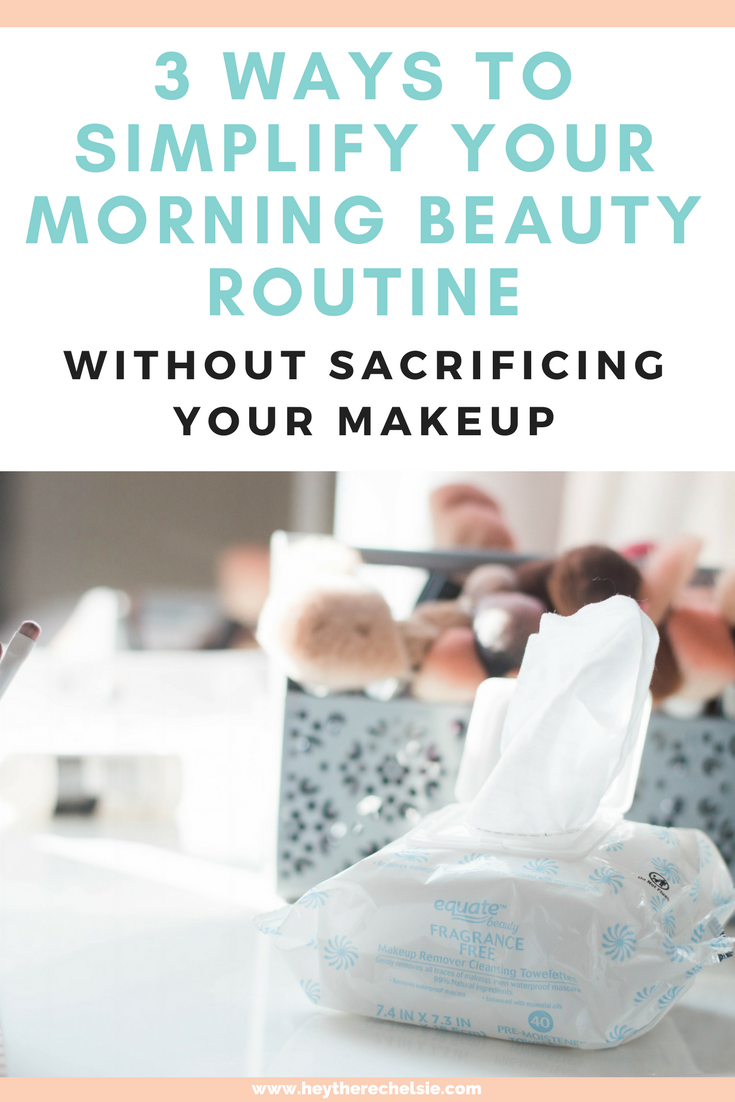 3 Ways to Simplify Your Morning Beauty Routine Morning