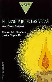 El Lenguaje De Las Velas Recetario Mágico De Hanna M Giménez Yjavier Tapia R Editado Por Obelisco Libros Interesantes Para Leer Libro De Las Sombras Lenguaje