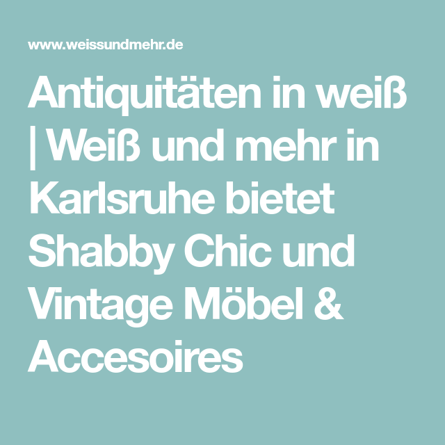 antiquitaten in weiss weiss und mehr in karlsruhe bietet shabby chic und vintage mobel accesoires unbedingt kaufen pinterest vintage mobel