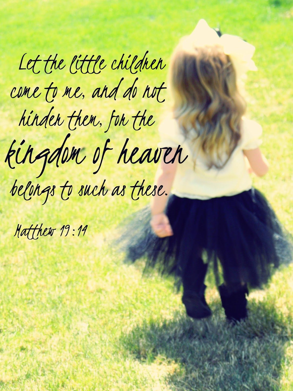 Let the little children come to me... life Pinterest