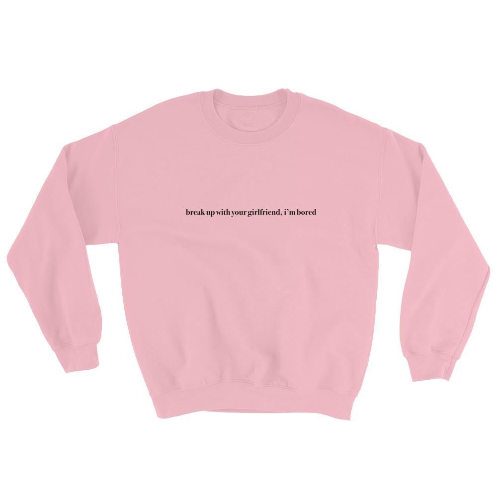a763ecb3fe47 Break Up With Your Girlfriend I m Bored Sweatshirt in 2019 ...