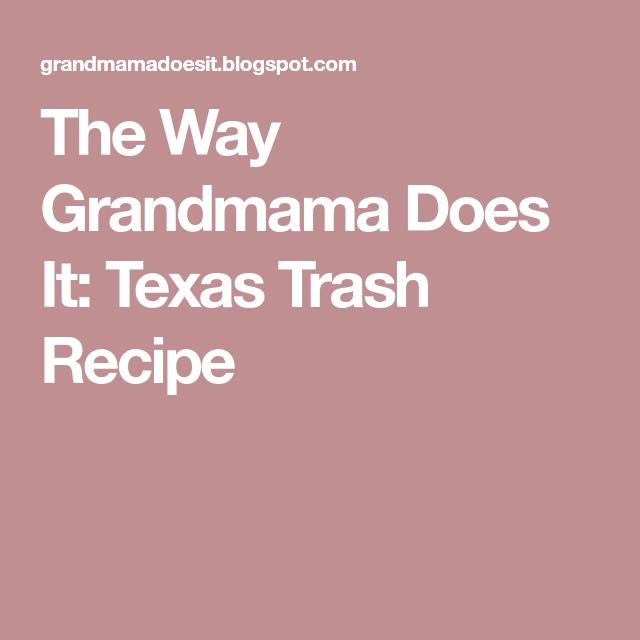 The Way Grandmama Does It: Texas Trash Recipe