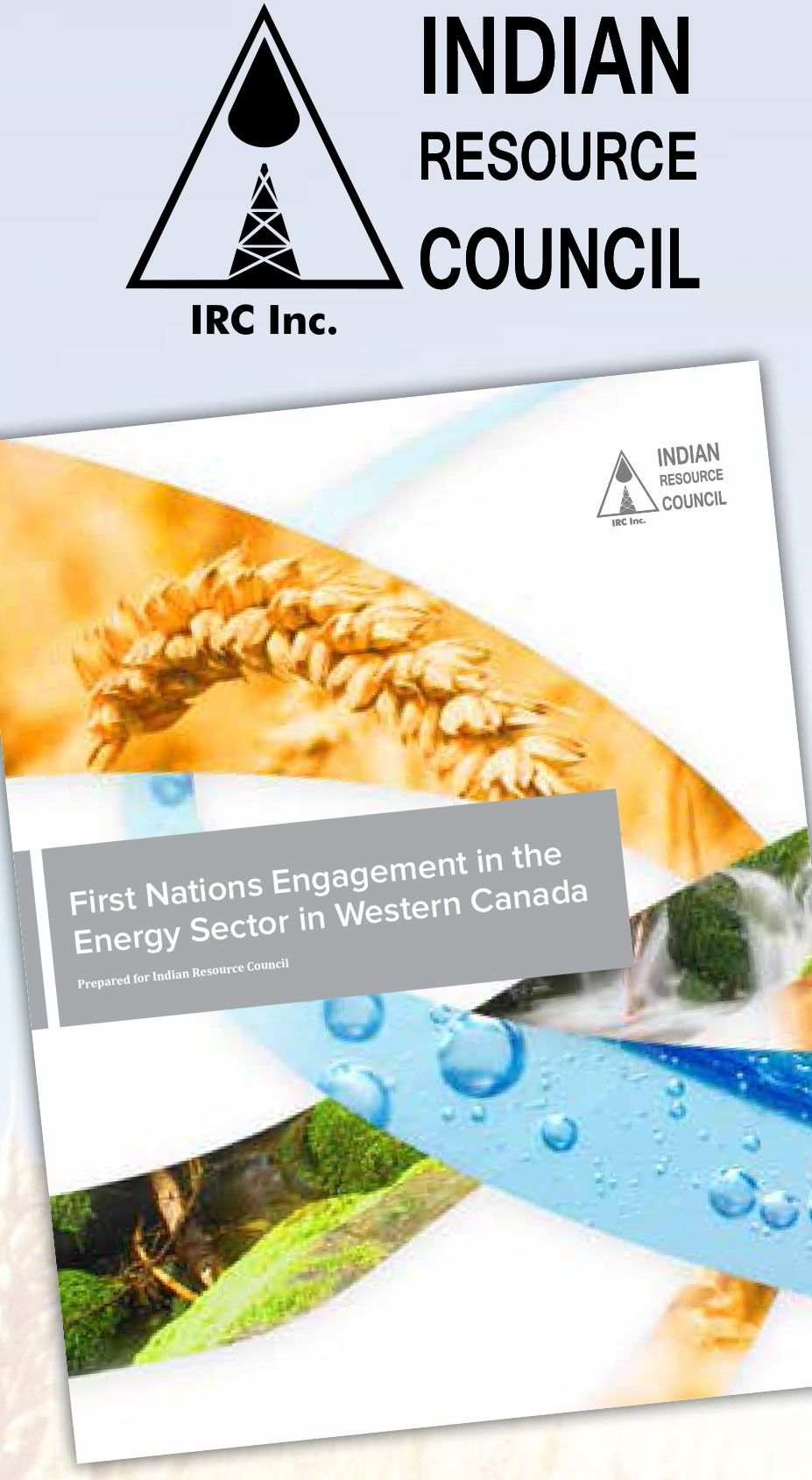 IRC – Advocacy Initiatives  The paper demonstrates that First Nations have been involved in the energy sector for years while at the same time showing the need for more meaningful involvement today, as projects are being proposed, and into the future.  Please visit the IRC's website to download a digital copy today at www.irccanada.ca