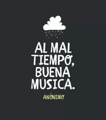 Al Mal Tiempo Buena Música Pineado Por At Pablocoraje Citas