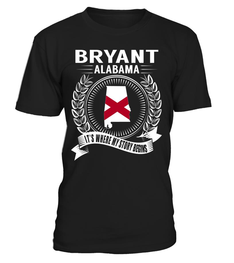 Bryant, Alabama Its Where My Story Begins T-Shirt #Bryant