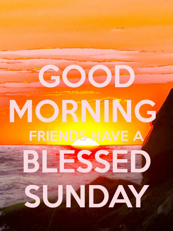 Good Morning Blessed Sunday Mornings Blessed Sunday Sunday