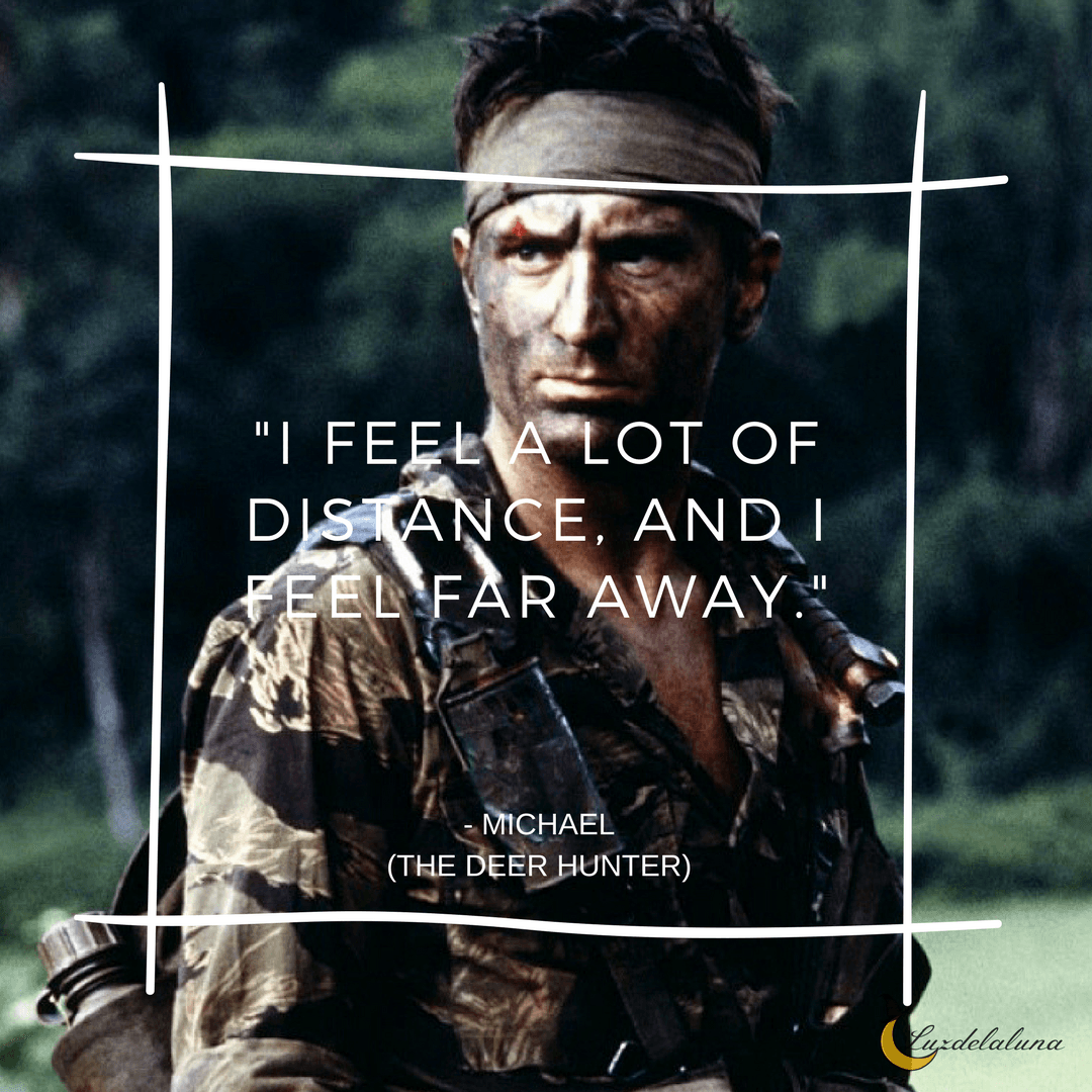 I Feel A Lot Of Distance And I Feel Far Away Michael The Deer Hunter Movie Quotes Battle Quotes War Quotes