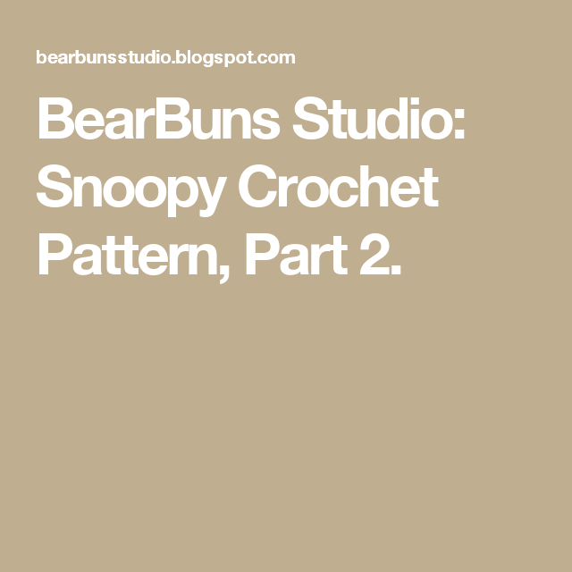 BearBuns Studio: Snoopy Crochet Pattern, Part 2. | Raelyn ...