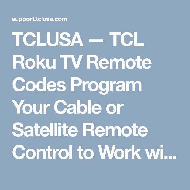 TCLUSA — TCL Roku TV Remote Codes Program Your Cable or Satellite