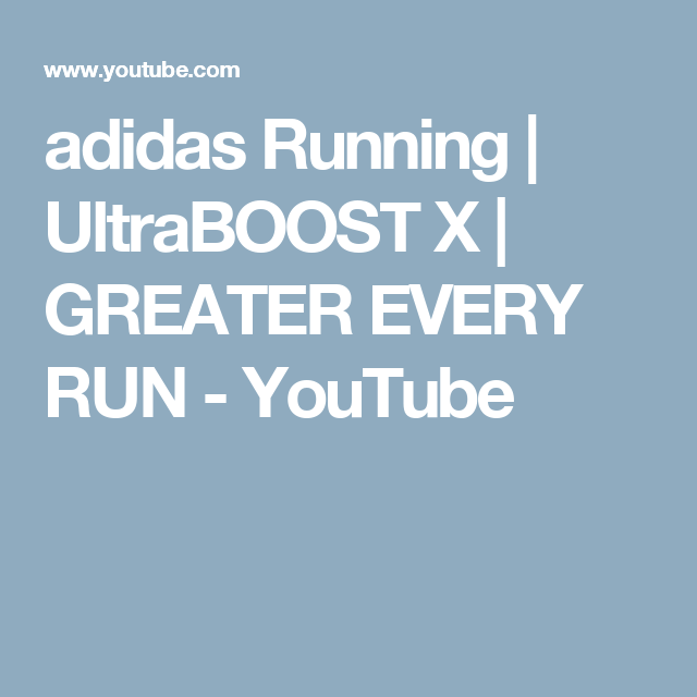 248cce2c86381 adidas Running UltraBOOST X GREATER EVERY RUN - YouTube