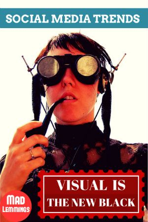 Social Media Trends: Visual is the new Black