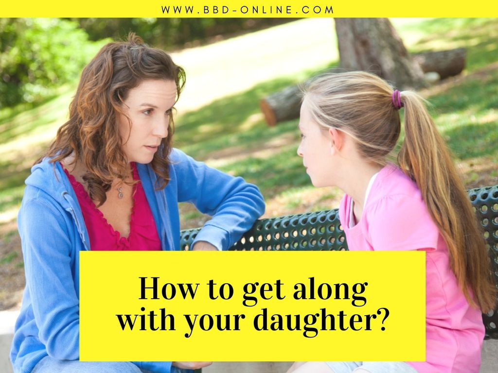 How To Get Along With Your Daughter With Images