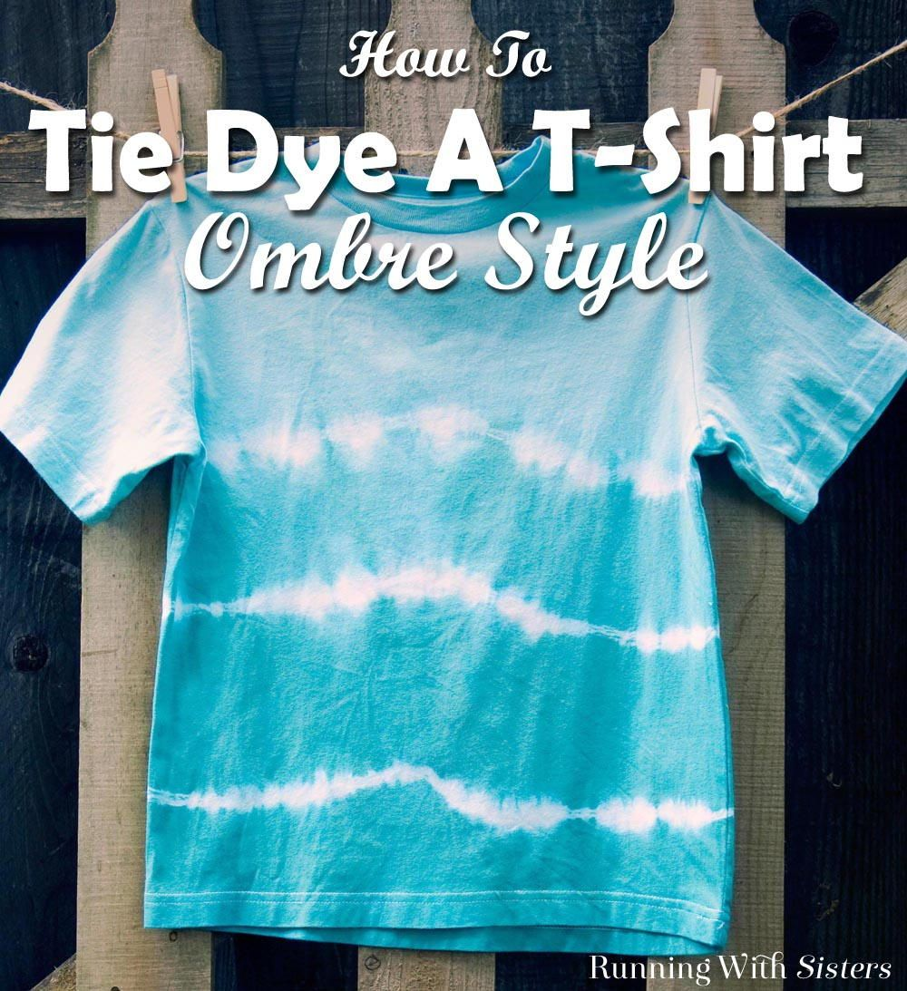 DIY Ombre Tie Dye T-Shirt - Learn how to tie-dye a t-shirt with ombre  colors going from dark to light. Complete step by step how to shows how to  tie the ...