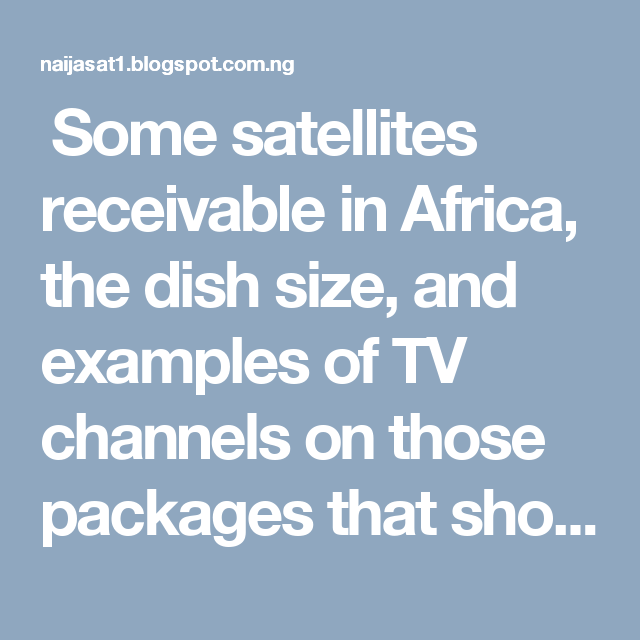 Some satellites receivable in Africa, the dish size, and