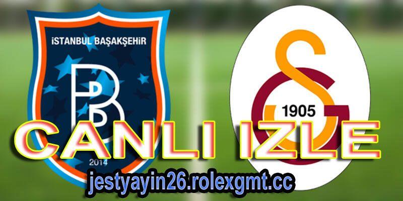 Basaksehir Galatasaray Jestyayin Izle Izleme Mac Futbol