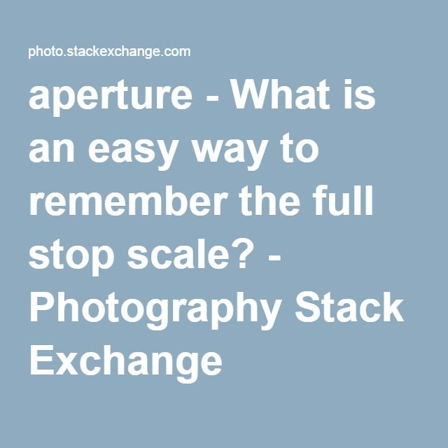 Aperture What Is An Easy Way To Remember The Full Stop Scale