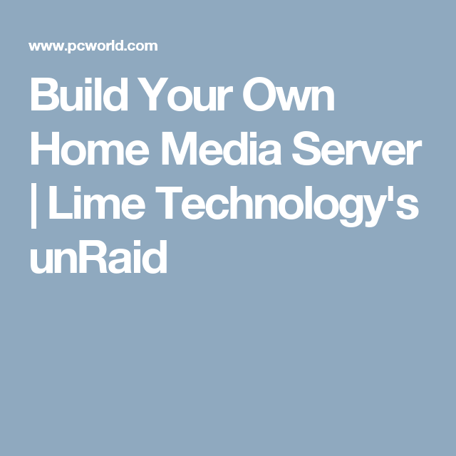 Build Your Own Home Media Server | Lime Technology's unRaid