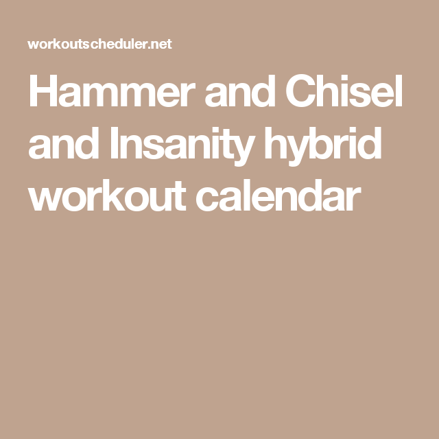 Hammer And Chisel And Insanity Hybrid Workout Calendar  Fitness