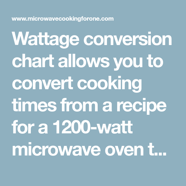 Wattage Conversion Chart Allows You To Convert Cooking Times From A Recipe For 1200 Watt Microwave Oven The Use 700