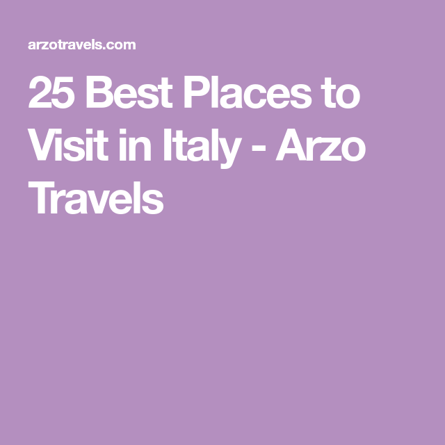 25 Best Places to Visit in Italy - Arzo Travels