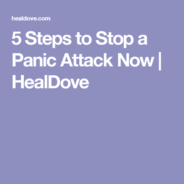 5 Steps to Stop a Panic Attack Now   HealDove