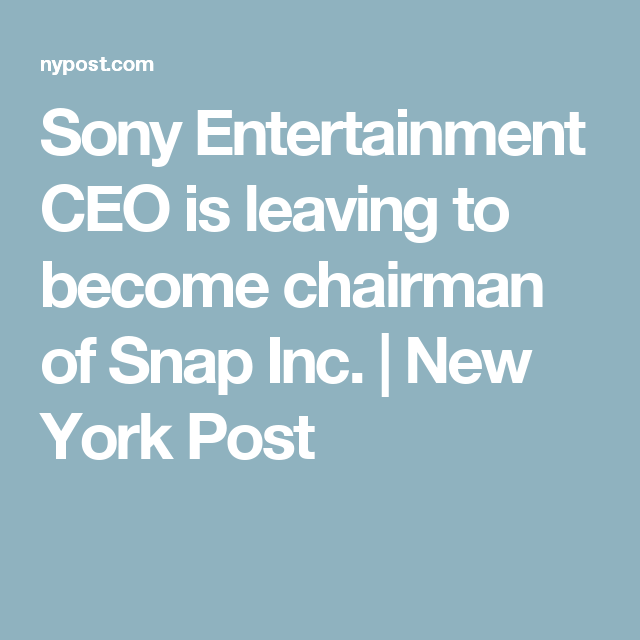 Sony Entertainment CEO is leaving to become chairman of Snap Inc. | New York Post