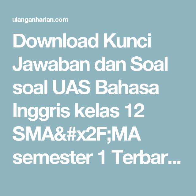 Download Kunci Jawaban Dan Soal Soal Uas Bahasa Inggris Kelas 12 Sma X2f Ma Semester 1 Terbaru Dan Terlengkap Ulanganharian Bahasa Bahasa Indonesia Inggris