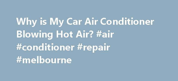 Why Is My Car Air Conditioner Blowing Hot Air Air Conditioner