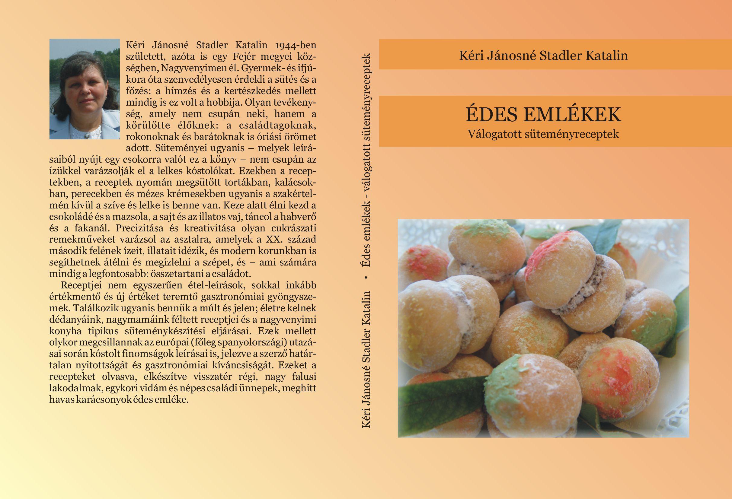 Kéri Jánosné Stadler Katalin: Édes emlékek - Válogatott süteményreceptek. Virágmandula Kft., Pécs, 2015. - Karton, A/5, 203 o. - ISBN 978-615-5497-62-9 -- Borító