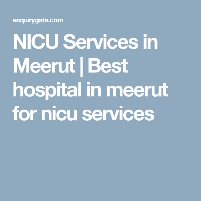 Nicu Services In Meerut Best Hospital In Meerut For Nicu Services Best Hospitals Nicu Icu